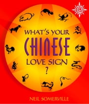 What's Your Chinese Love Sign? ebook by Neil Somerville