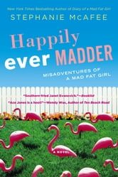 Happily Ever Madder - Misadventures of a Mad Fat Girl ebook by Stephanie McAfee