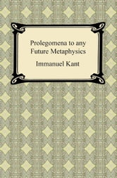 Kant's Prolegomena to any Future Metaphysics ebook by Immanuel Kant