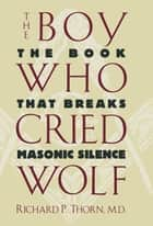 The Boy Who Cried Wolf ebook by Richard P. Thorn