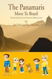 The Panamaris Move to Brazil - The first book in the new Panamari children's series! ebook by Sari Kola and Kim Nystrom