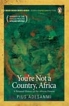 You're Not a Country, Africa ebook by Pius Adesanmi