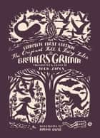 The Original Folk and Fairy Tales of the Brothers Grimm - The Complete First Edition ebook by Jacob Grimm, Wilhelm Grimm, Jack Zipes,...