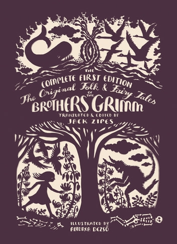 The Original Folk and Fairy Tales of the Brothers Grimm - The Complete First Edition ebook by Jacob Grimm,Wilhelm Grimm,Jack Zipes