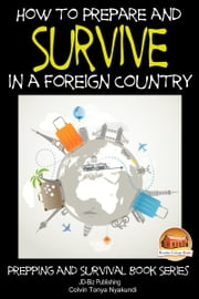 How to Prepare and Survive in a Foreign Country ebook by Colvin Tonya Nyakundi
