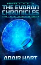 The Evaran Chronicles Box Set: Books 1-3 - Time Travel Adventure Series ebook by Adair Hart
