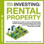 Real Estate Investing: Rental Property - A Beginner's Guide on How to Build Multiple Massive Passive Income Streams and Create Generational Wealth Through Smart Buy and Hold audiobook by Timothy Willink