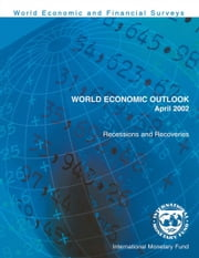 World Economic Outlook, April 2002: Recessions and Recoveries ebook by International Monetary Fund. Research Dept.