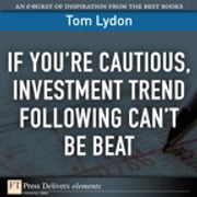 If You're Cautious, Investment Tend Following Can't Be Beat ebook by Tom Lydon