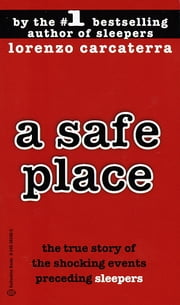 A Safe Place - The True Story of a Father, a Son, a Murder ebook by Lorenzo Carcaterra