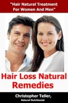 Hair Loss Natural Remedies: Hair Natural Treatment for Women and Men ebook by Christopher Teller