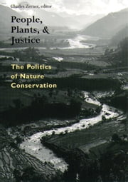 People, Plants, and Justice - The Politics of Nature Conservation ebook by Charles Zerner