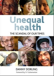 Unequal health - The scandal of our times ebook by Dorling, Danny
