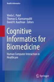 Cognitive Informatics for Biomedicine - Human Computer Interaction in Healthcare ebook by Vimla L. Patel, Thomas G. Kannampallil, David R. Kaufman