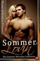 Sommer Lovin' - The Sommer Marsden Collection ebook by
