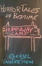 Humpaway Camp - Horror Tales of Bedtime, #1 ebook by Ezekiel VanDerStein