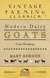 Modern Dairy Goats -Goat Keeping ebook by Mary Gordon