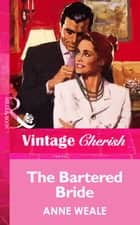 The Bartered Bride (Mills & Boon Vintage Cherish) ebook by Anne Weale