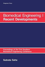 Biomedical Engineering: I Recent Developments - Proceedings of the First Southern Biomedical Engineering Conference ebook by Subrata Saha
