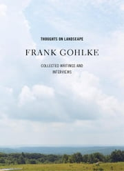 Thoughts on Landscape: Collected Writings and Interviews ebook by Frank Gohlke
