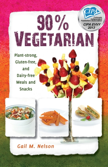 90% Vegetarian: Plant-strong, Gluten-free, and Dairy-free Meals and Snacks ebook by Gail Nelson