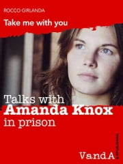 Talk with Amanda Knox in prison - Take me with you ebook by Rocco Girlanda