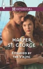 Enslaved by the Viking - An Intense Story of Forbidden Passion ebook by Harper St. George