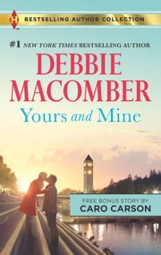 Yours and Mine & The Bachelor Doctor's Bride - A 2-in-1 Collection ebook by Debbie Macomber, Caro Carson