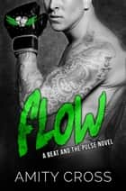 Flow (#6 The Beat and The Pulse) ebook by Amity Cross