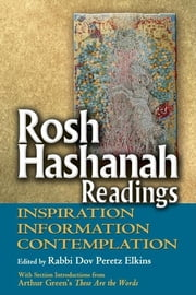 Rosh Hashanah Readings - Inspiration, Information and Contemplation ebook by Rabbi Dov Peretz Elkins,Dr. Arthur Green