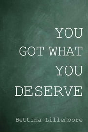 You Got What You Deserve ebook by Bettina Lillemoore
