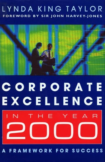Corporate Excellence In The Year 2000 - :A Framework for Success ebook by Lynda King Taylor