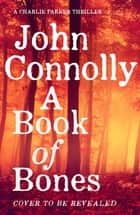 A Book of Bones - A Charlie Parker Thriller, Book 17 ebook by John Connolly