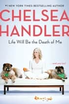 Life Will Be the Death of Me - . . . and you too! ebook by Chelsea Handler