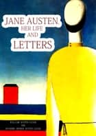 Jane Austen, Her Life And Letters ebook by William Austen-Leigh And Richard Arthur Austen-Leigh