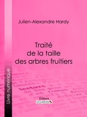 Traité de la taille des arbres fruitiers ebook by Kobo.Web.Store.Products.Fields.ContributorFieldViewModel