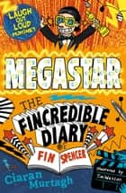 Megastar: The Fincredible Diary of Fin Spencer ebook by Ciaran Murtagh, Tim Wesson