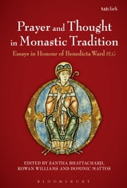 Prayer and Thought in Monastic Tradition - Essays in Honour of Benedicta Ward SLG ebook by Santha Bhattacharji,Dominic Mattos,The Right Reverend and Right Honourable Lord Williams of Oystermouth Rowan Williams