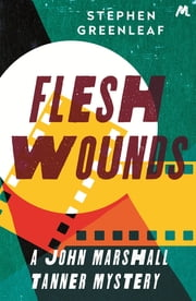 Flesh Wounds - A John Marshall Tanner Mystery ebook by Stephen Greenleaf