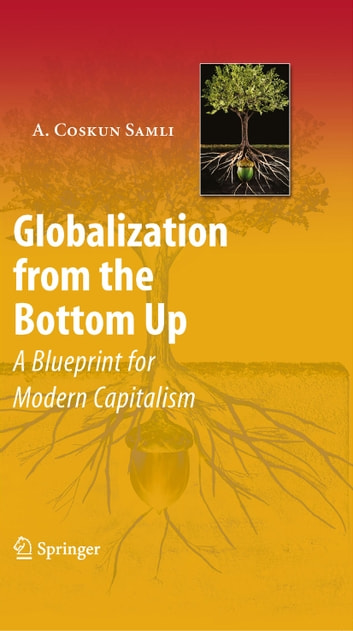 Globalization from the Bottom Up - A Blueprint for Modern Capitalism ebook by A. Coskun Samli