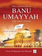 The Caliphate of Banu Umayyah ebook by Darussalam Publishers,Ibn Katheer