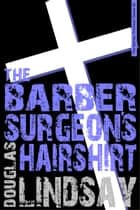 The Barber Surgeon's Hairshirt ebook by Douglas Lindsay