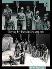 Playing Bit Parts in Shakespeare ebook by Professor M M Mahood,M.M. Mahood
