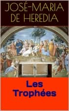 Les Trophées ebook by José-Maria de Heredia