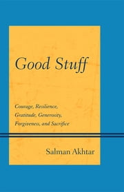Good Stuff - Courage, Resilience, Gratitude, Generosity, Forgiveness, and Sacrifice ebook by Salman Akhtar