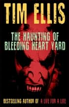 The Haunting of Bleeding Heart Yard (Quigg #6) ebook by Tim Ellis