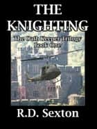 The Oath Keeper Trilogy: Book One - The Knighting ebook by R.D. Sexton