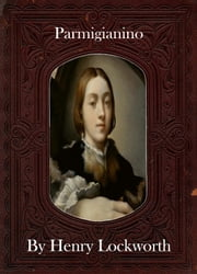 Parmigianino ebook by Henry Lockworth,Lucy Mcgreggor,John Hawk