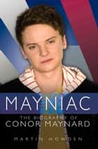 Mayniac - The Biography of Conor Maynard ebook by Martin Howden