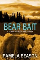 Bear Bait - A Sam Westin Mystery, #2 ebook by Pamela Beason